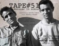 Teatro Trastevere – TAPE#51, Kerouac in scena