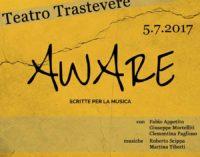 "L'Associazione Culturale Teatro Trastevere presenta  ""Aware, Scritte per la musica"""
