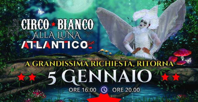 A GRANDISSIMA RICHIESTA IL CIRCO BIANCO REPLICA all'Atlantico Di Roma, VENERDI 5  GENNAIO con due spettacoli , alle ore 16.00 e alle ore 20.00