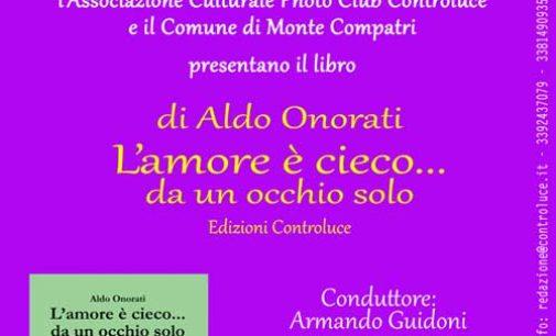 """Monte Compatri. Presentazione del libro di Aldo Onorati """"L'amore è cieco… da un occhio solo"""""""