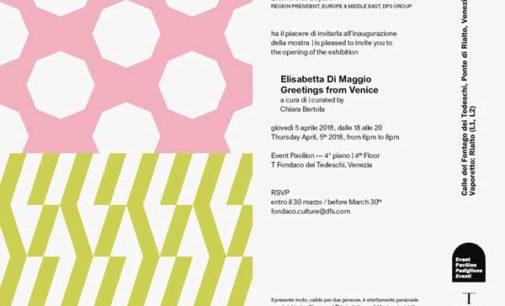 Venezia   OPENING   Elisabetta Di Maggio — Greetings from Venice, April 5, 2018