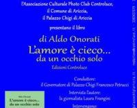 """Ariccia – Aldo Onorati """"L'amore è cieco… da un occhio solo"""""""