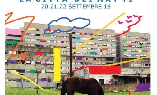 A Corviale dal 20 al 22 settembre, si svolge LA CITTA' DEI MATTI