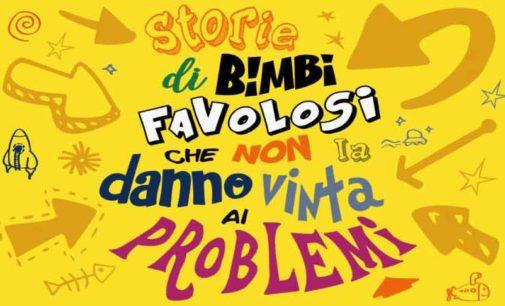 """""""STORIE DI BIMBI FAVOLOSI CHE NON LA DANNO VINTA AI PROBLEMI"""""""