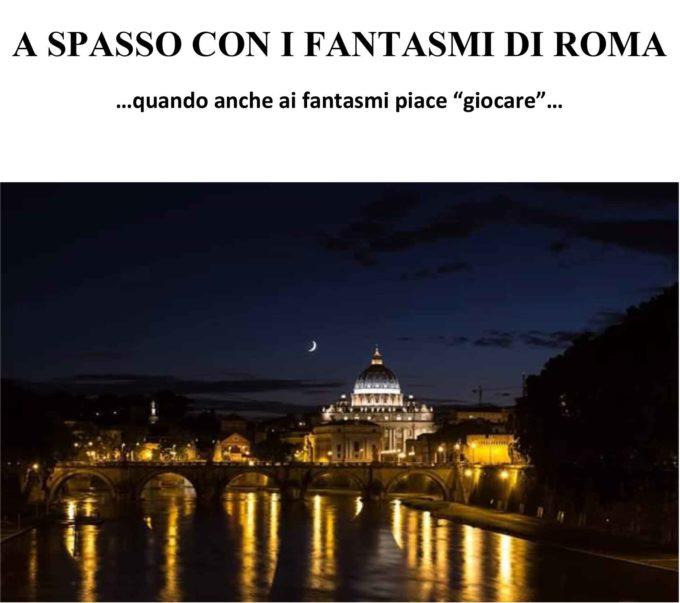 """A SPASSO CON I FANTASMI DI ROMA  …quando anche ai fantasmi piace """"giocare""""…"""
