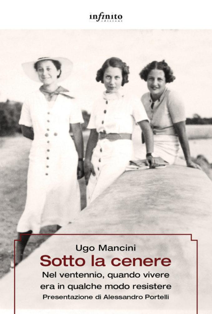 """""""Sotto la cenere. Nel ventennio…"""" incontri con l'autore Ugo Mancini"""