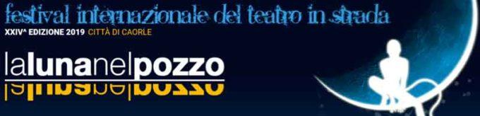 """XXIV^ EDIZIONE DEL FESTIVAL INTERNAZIONALE  DI TEATRO DI STRADA """"LA LUNA NEL POZZO"""""""