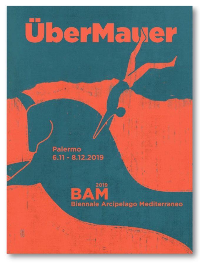 BAM – Biennale Arcipelago Mediterraneo 2019   ÜberMauer   Palermo, 6 novembre – 8 dicembre 2019