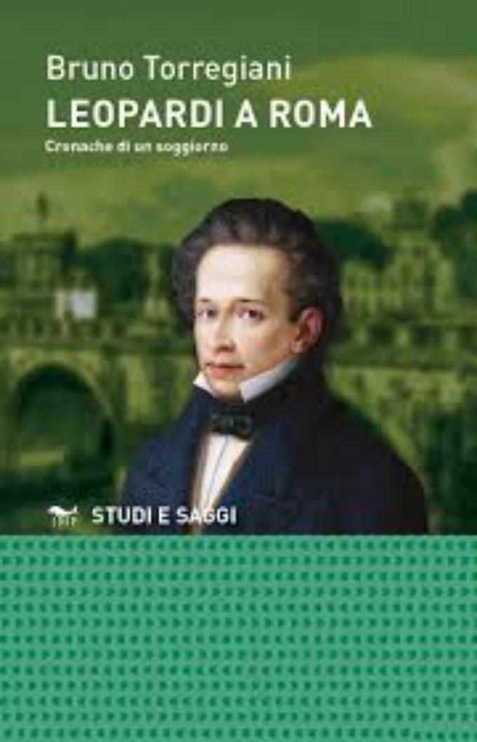 """""""Leopardi a Roma. Cronache di un soggiorno"""" di Bruno Torregiani"""