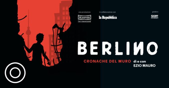 OGR Torino – BERLINO. Cronache del muro – Reading teatrale di e con Ezio Mauro – 11 dicembre 2019 ore 20:30 – SALA FUCINE