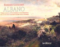 Albano, terra magica. Il recente libro di Barbara Gazzabin