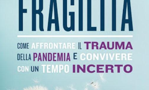 Il coraggio della fragilità – Come affrontare il trauma della pandemia e convivere con un tempo incerto