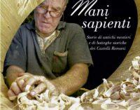 Mani sapienti–Storie di antichi mestieri e di botteghe storiche dei Castelli Romani