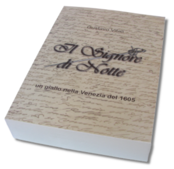 """""""Il Signore di Notte"""" un giallo nella Venezia del 1605 di Gustavo Vitali"""
