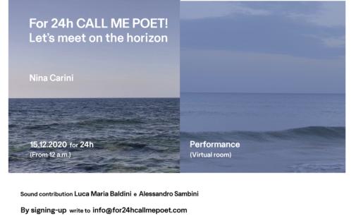 Casa degli Artisti e Casa Testori | For24h CALL ME POET! Let's meet on the horizon di Nina Carini | 15 dicembre 2020