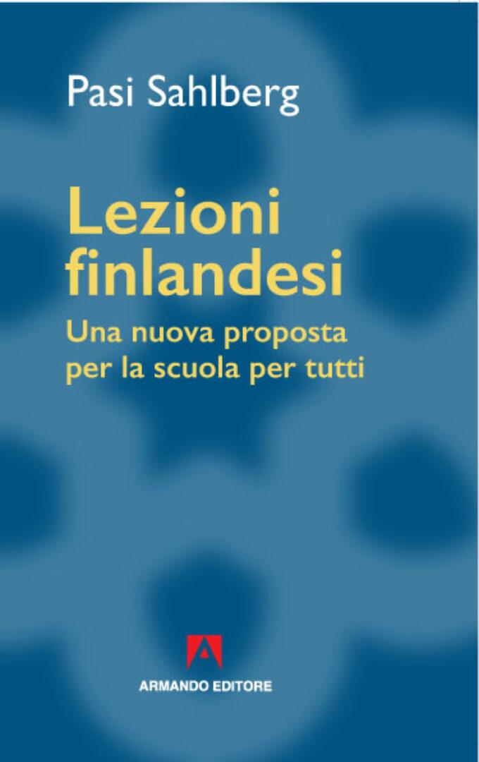"""""""Lezioni finlandesi. Una nuova proposta per la scuola per tutti"""" di Pasi Sahlberg"""