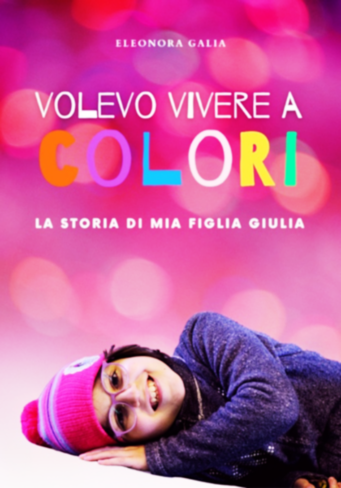 """""""Volevo vivere a colori"""", le parole di Eleonora Galia per la piccola Giulia"""