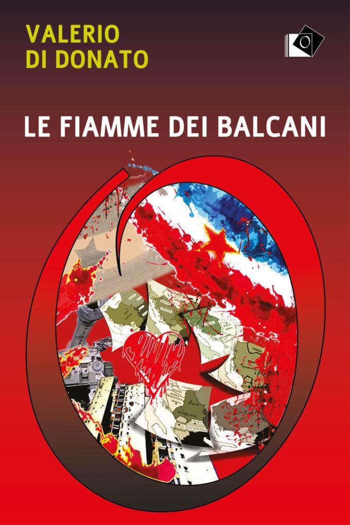 """""""Le fiamme dei Balcani – Guerra e amore dentro l'anima di un mondo 'ex'"""" di Valerio Di Donato"""