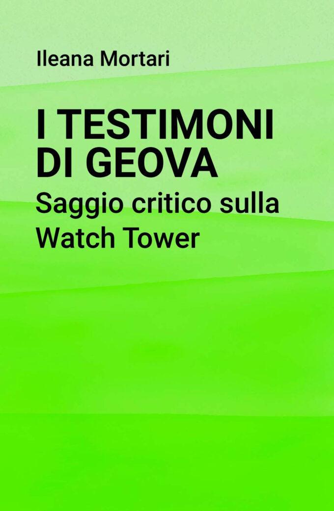 """""""I Testimoni di Geova. Saggio critico sulla Watch Tower"""" di Ileana Mortari"""