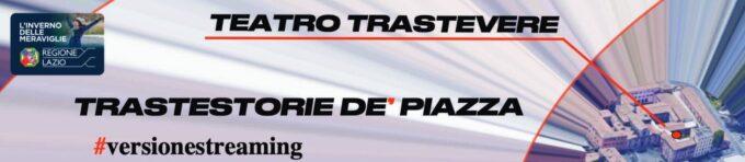 """Evento DA NON PERDERE, """"TRASTESTORIE DE' PIAZZA"""" #versionestreaming #teatrotrastevere fino al 14 Marzo 2021"""