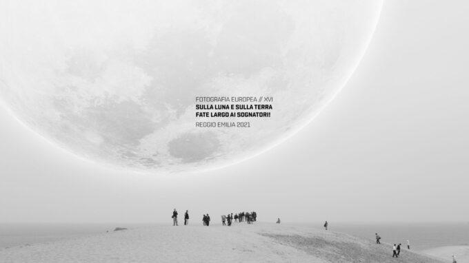 FOTOGRAFIA EUROPEA 2021 – Sulla Luna e sulla Terra / fate largo ai sognatori! Reggio Emilia dal 21 maggio al 4 luglio 2021