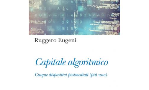 """""""Capitale algoritmico"""": il nuovo libro di Ruggero Eugeni"""