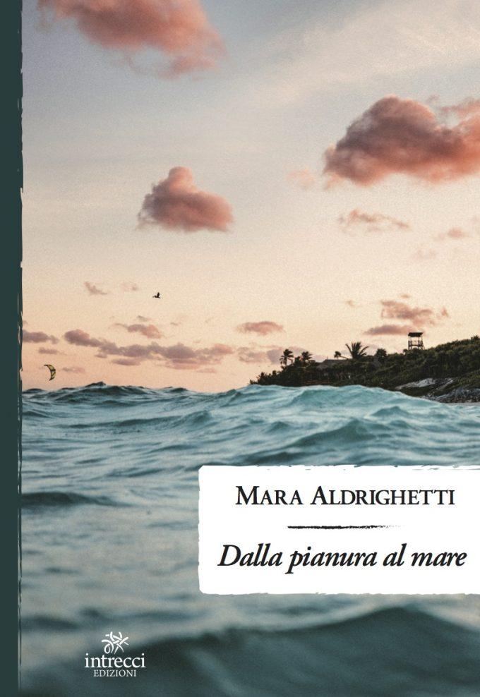 """Il viaggio di Mara Aldrighetti """"Dalla pianura al mare"""""""