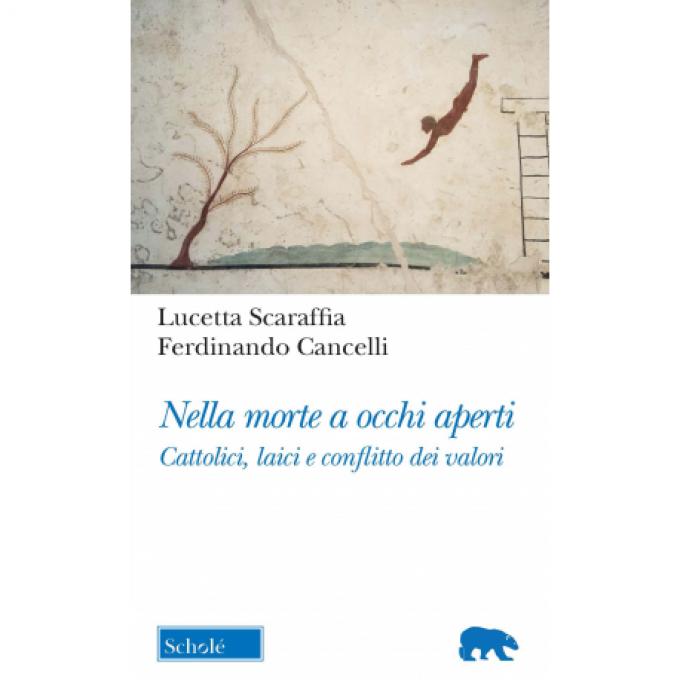 """""""""""Nella morte a occhi aperti. Cattolici, laici e conflitto dei valori"""" di Lucetta Scaraffia e Ferdinando Cancelli"""