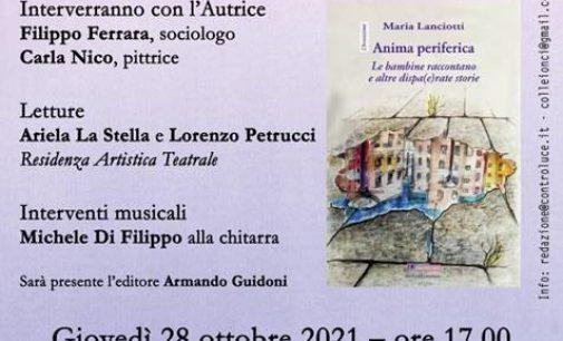 Giovedì 28 ottobre alle 17 Maria Lanciotti presenta 'Anima periferica'